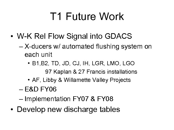 T 1 Future Work • W-K Rel Flow Signal into GDACS – X-ducers w/
