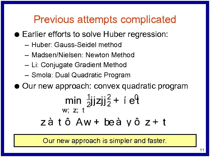 Previous attempts complicated l Earlier efforts to solve Huber regression: – – l Huber:
