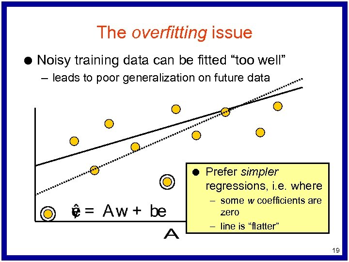 """The overfitting issue l Noisy training data can be fitted """"too well"""" – leads"""