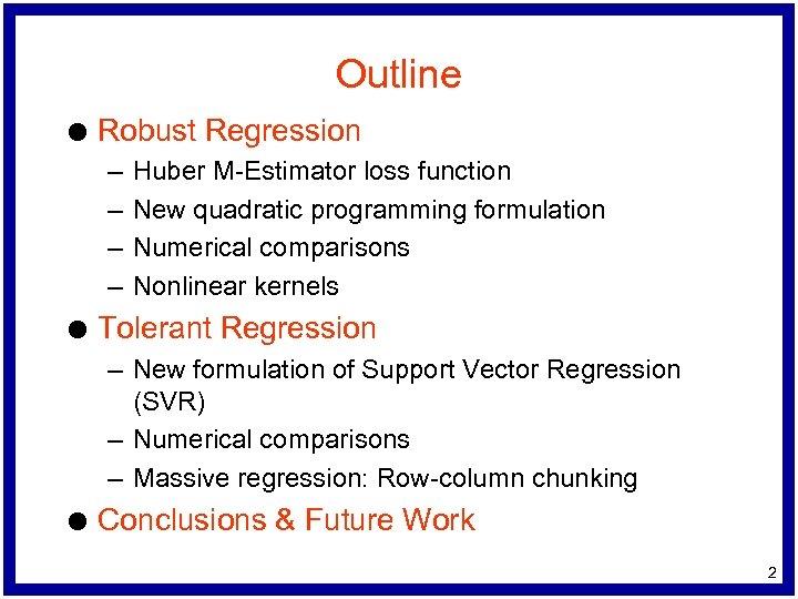 Outline l Robust Regression – – l Huber M-Estimator loss function New quadratic programming