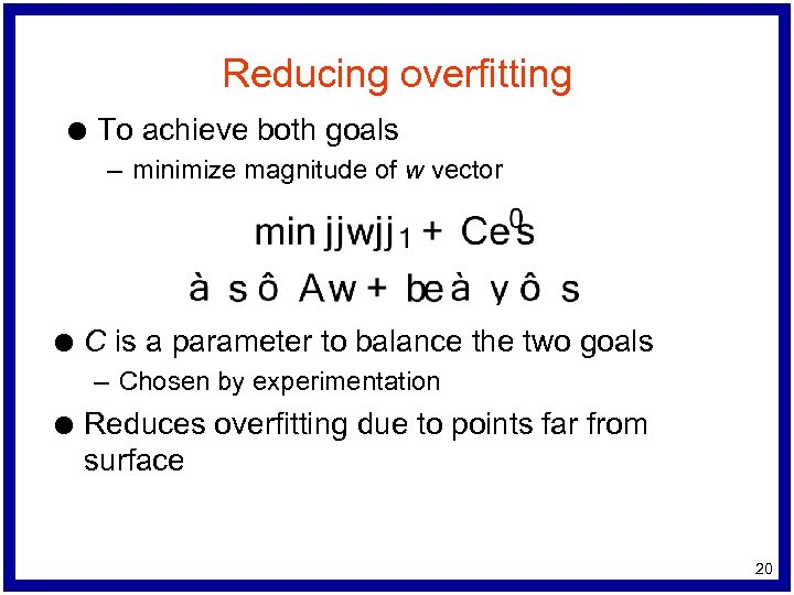 Reducing overfitting l To achieve both goals – minimize magnitude of w vector l