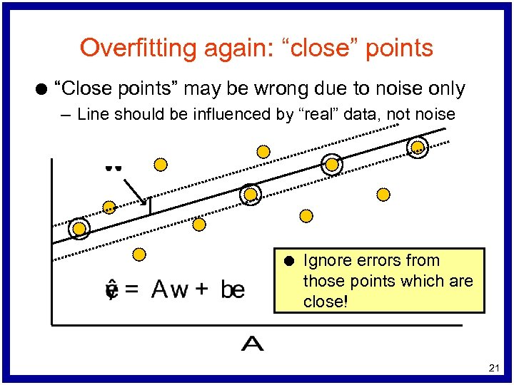 """Overfitting again: """"close"""" points l """"Close points"""" may be wrong due to noise only"""
