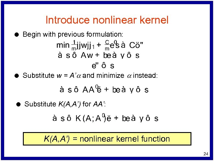 Introduce nonlinear kernel l Begin with previous formulation: l Substitute w = A'a and