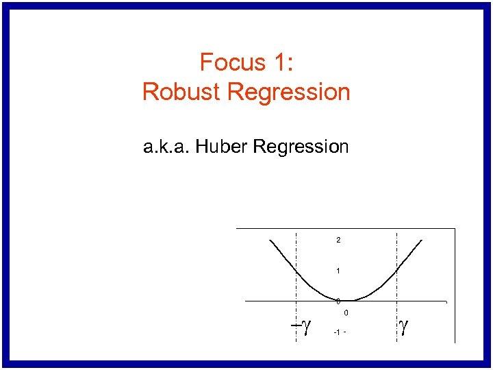 Focus 1: Robust Regression a. k. a. Huber Regression -g g