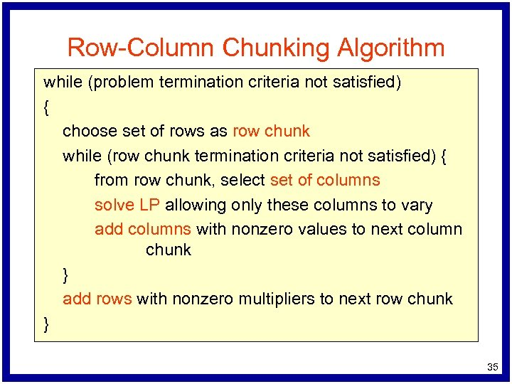 Row-Column Chunking Algorithm while (problem termination criteria not satisfied) { choose set of rows