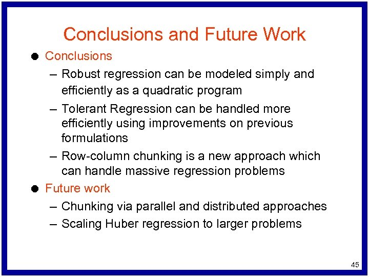 Conclusions and Future Work l l Conclusions – Robust regression can be modeled simply