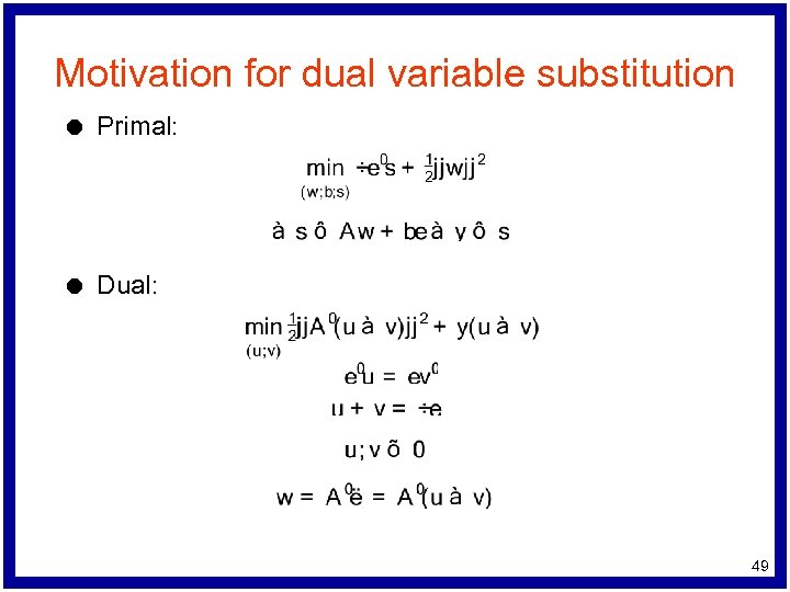 Motivation for dual variable substitution l Primal: l Dual: 49