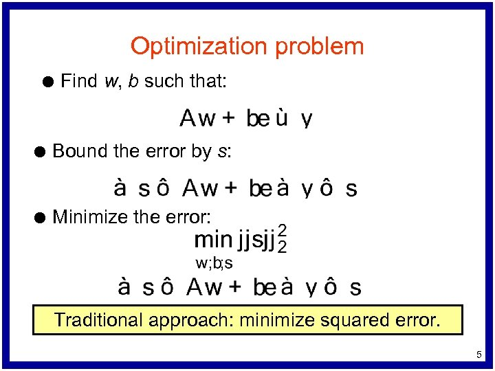 Optimization problem l Find w, b such that: l Bound the error by s: