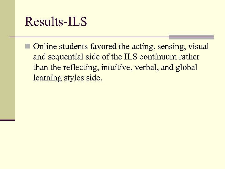 Results-ILS n Online students favored the acting, sensing, visual and sequential side of the