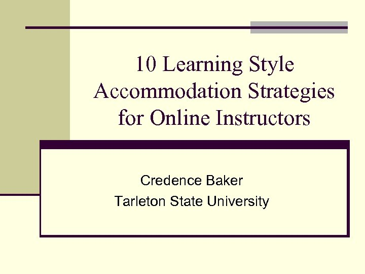 10 Learning Style Accommodation Strategies for Online Instructors Credence Baker Tarleton State University