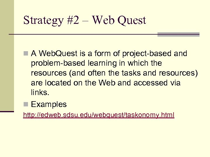 Strategy #2 – Web Quest n A Web. Quest is a form of project-based