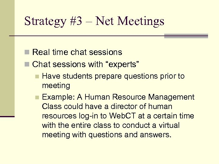 Strategy #3 – Net Meetings n Real time chat sessions n Chat sessions with