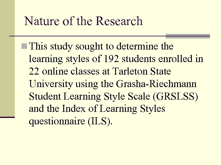 Nature of the Research n This study sought to determine the learning styles of