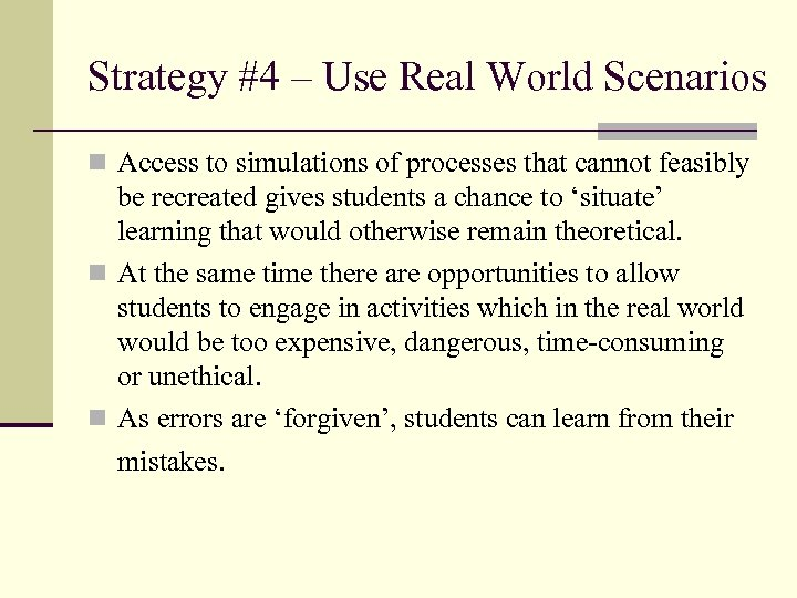 Strategy #4 – Use Real World Scenarios n Access to simulations of processes that