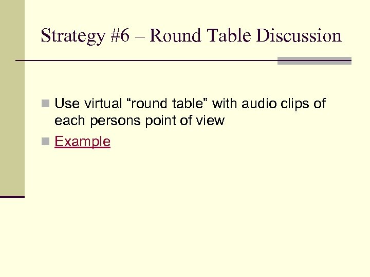 "Strategy #6 – Round Table Discussion n Use virtual ""round table"" with audio clips"