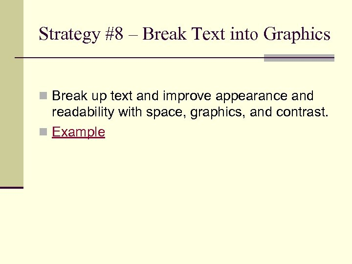 Strategy #8 – Break Text into Graphics n Break up text and improve appearance