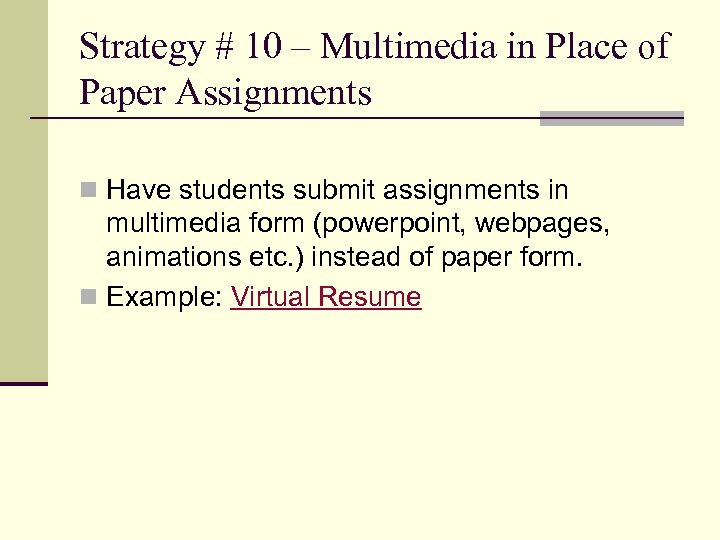 Strategy # 10 – Multimedia in Place of Paper Assignments n Have students submit