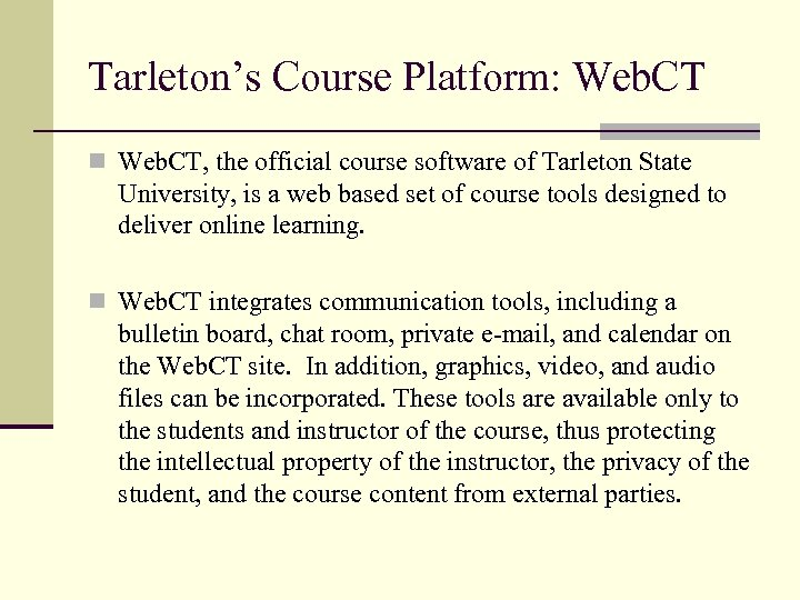 Tarleton's Course Platform: Web. CT n Web. CT, the official course software of Tarleton