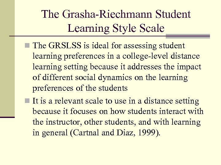 The Grasha-Riechmann Student Learning Style Scale n The GRSLSS is ideal for assessing student