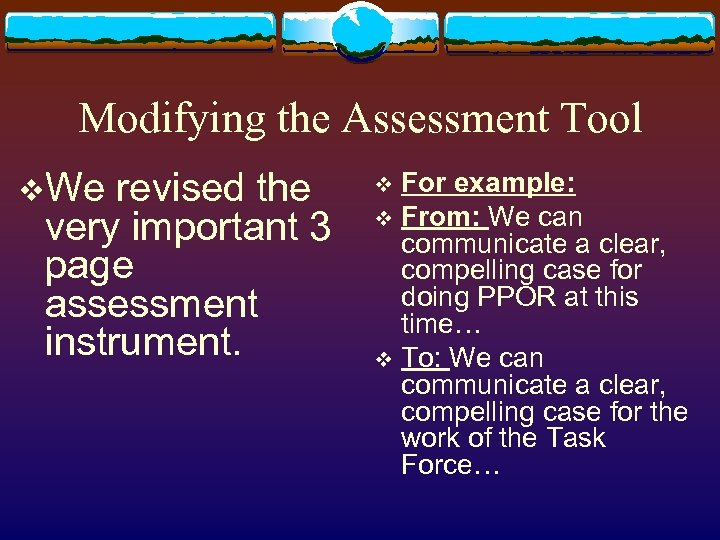 Modifying the Assessment Tool v. We revised the very important 3 page assessment instrument.