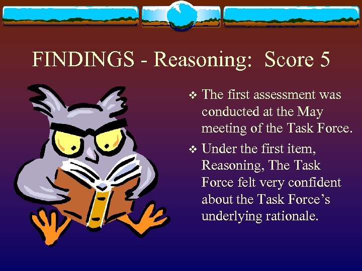 FINDINGS - Reasoning: Score 5 The first assessment was conducted at the May meeting