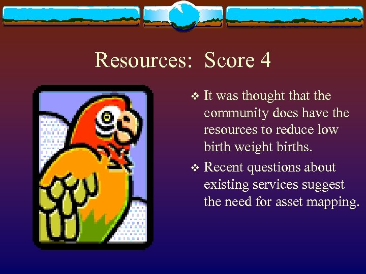 Resources: Score 4 It was thought that the community does have the resources to