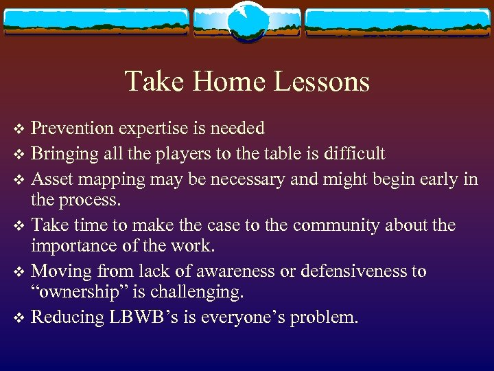 Take Home Lessons Prevention expertise is needed v Bringing all the players to the