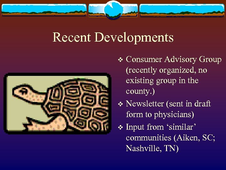 Recent Developments Consumer Advisory Group (recently organized, no existing group in the county. )