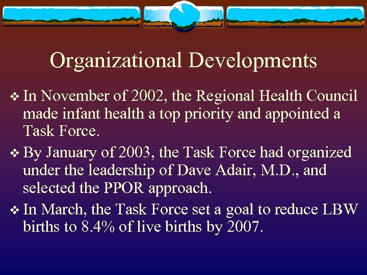 Organizational Developments v In November of 2002, the Regional Health Council made infant health
