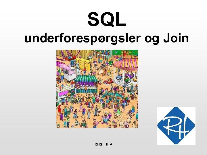 SQL underforespørgsler og Join RHS – IT A