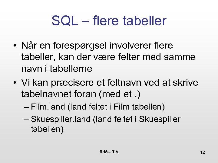 SQL – flere tabeller • Når en forespørgsel involverer flere tabeller, kan der være