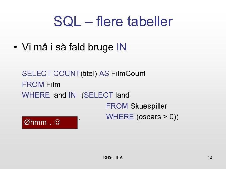 SQL – flere tabeller • Vi må i så fald bruge IN SELECT COUNT(titel)