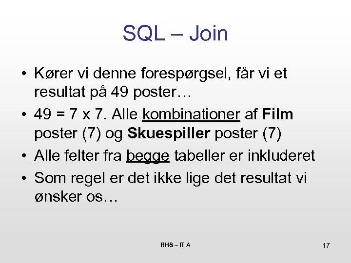 SQL – Join • Kører vi denne forespørgsel, får vi et resultat på 49