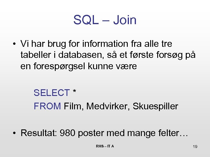 SQL – Join • Vi har brug for information fra alle tre tabeller i