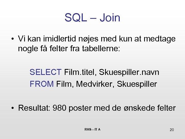SQL – Join • Vi kan imidlertid nøjes med kun at medtage nogle få