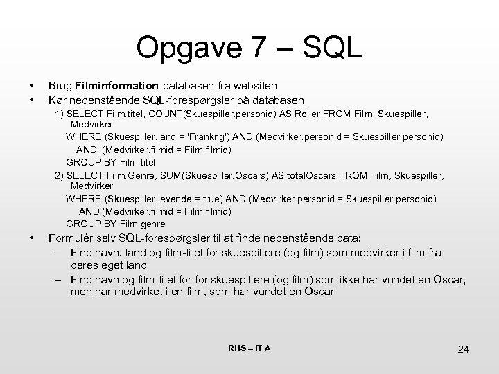 Opgave 7 – SQL • • Brug Filminformation-databasen fra websiten Kør nedenstående SQL-forespørgsler på