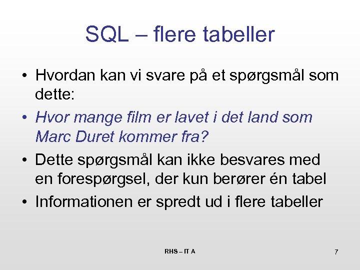 SQL – flere tabeller • Hvordan kan vi svare på et spørgsmål som dette: