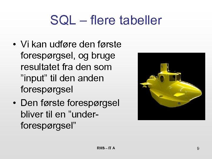 SQL – flere tabeller • Vi kan udføre den første forespørgsel, og bruge resultatet
