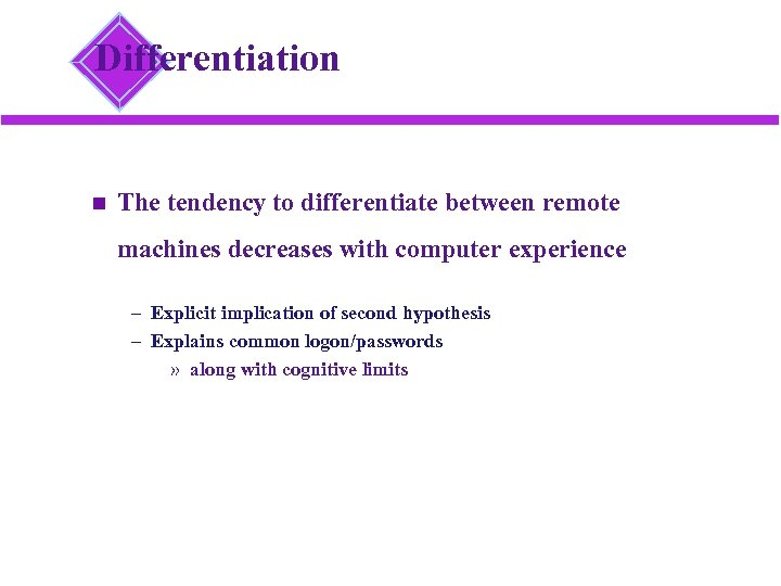 Differentiation The tendency to differentiate between remote machines decreases with computer experience – Explicit