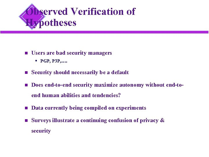 Observed Verification of Hypotheses Users are bad security managers § PGP, P 3 P,