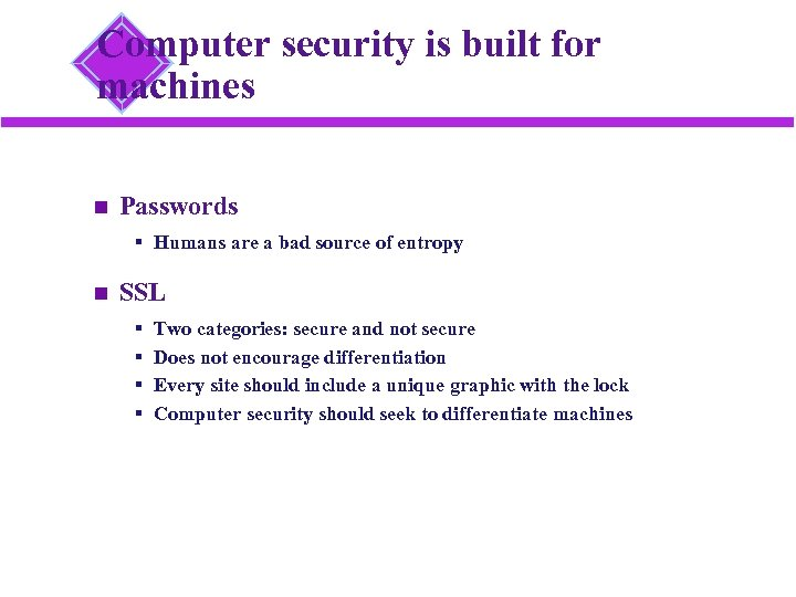Computer security is built for machines Passwords § Humans are a bad source of