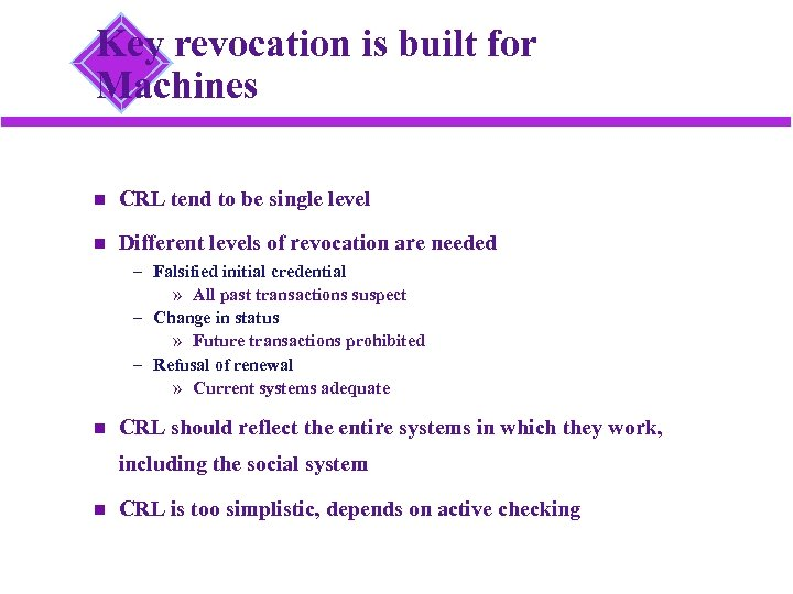 Key revocation is built for Machines CRL tend to be single level Different levels
