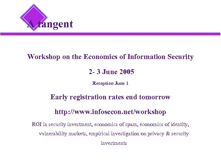 A tangent Workshop on the Economics of Information Security 2 - 3 June 2005