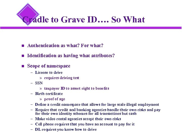 Cradle to Grave ID…. So What Authentication as what? For what? Identification as having