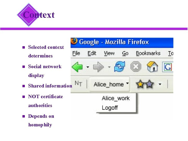 Context Selected context determines Social network display Shared information NOT certificate authorities Depends on
