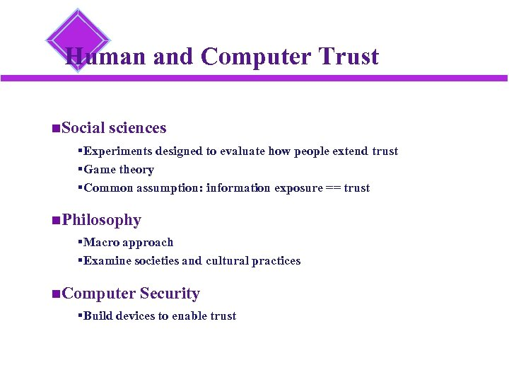 Human and Computer Trust Social sciences §Experiments designed to evaluate how people extend trust