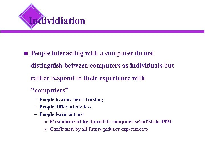 Individiation People interacting with a computer do not distinguish between computers as individuals but