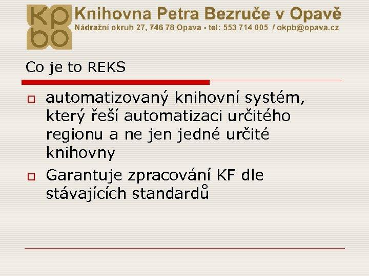 Co je to REKS o o automatizovaný knihovní systém, který řeší automatizaci určitého regionu