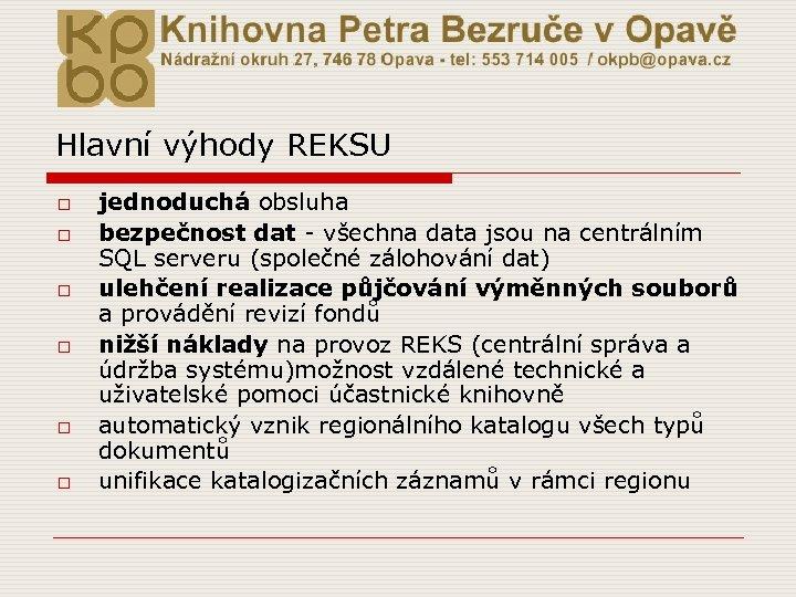Hlavní výhody REKSU o o o jednoduchá obsluha bezpečnost dat - všechna data jsou