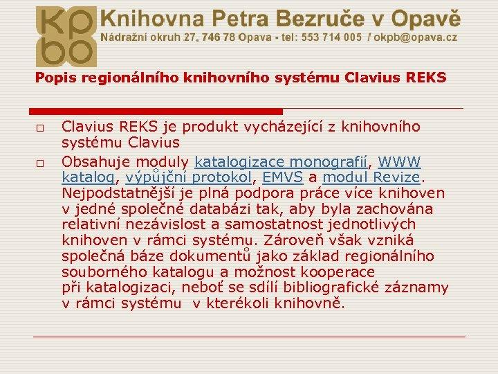 Popis regionálního knihovního systému Clavius REKS o o Clavius REKS je produkt vycházející z